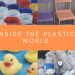 Inside the plastic world