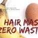 hair mask zero waste
