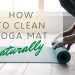 HOW TO CLEAN YOGA MAT NATURALLY