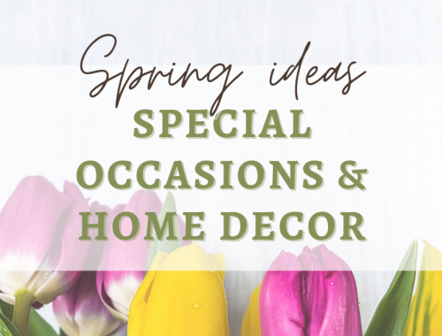 Spring ideas | special occasions and home decor